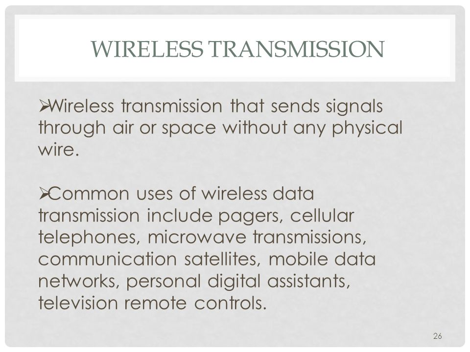 WIRELESS TRANSMISSION 26  Wireless transmission that sends signals through air or space without any physical wire.