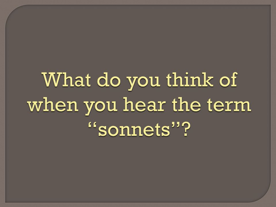 What do you think of when you hear the term sonnets
