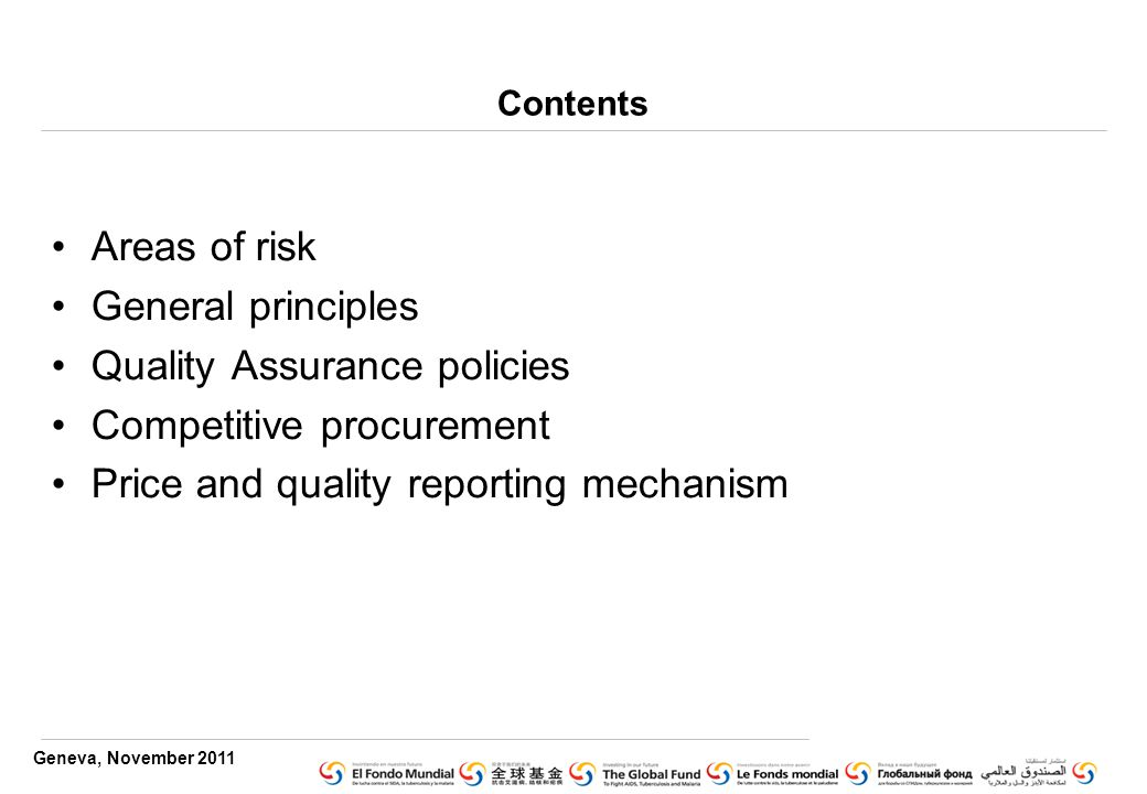 Geneva, November 2011 Contents Areas of risk General principles Quality Assurance policies Competitive procurement Price and quality reporting mechanism