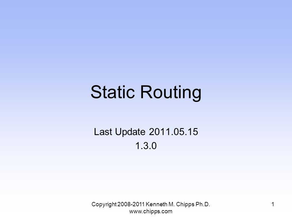 Static Routing Last Update Copyright Kenneth M.