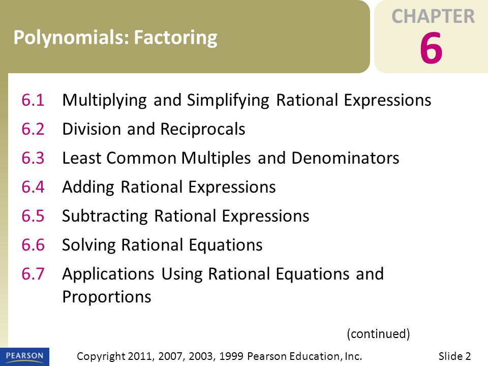 CHAPTER 6 Polynomials: Factoring (continued) Slide 2Copyright 2011, 2007, 2003, 1999 Pearson Education, Inc.
