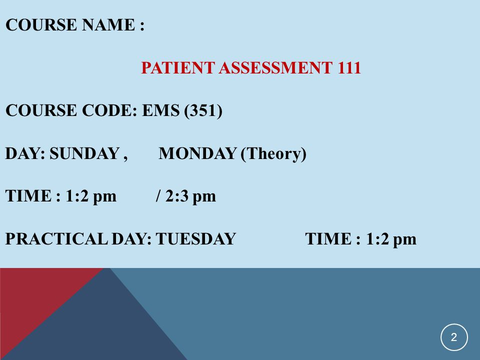 COURSE NAME : PATIENT ASSESSMENT 111 COURSE CODE: EMS (351) DAY: SUNDAY, MONDAY (Theory) TIME : 1:2 pm / 2:3 pm PRACTICAL DAY: TUESDAY TIME : 1:2 pm 2