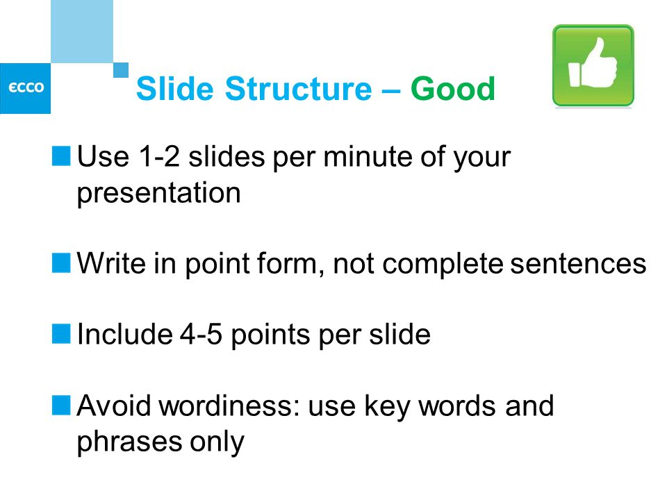 Outline Make your 1 st or 2 nd slide an outline of your presentation Ex: previous slide Follow the order of your outline for the rest of the presentation Only place main points on the outline slide Ex: Use the titles of each slide as main points