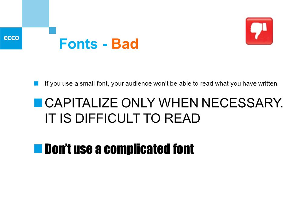 Fonts - Good Use at least a 28-point font Use different sized fonts for main points and secondary points this font is 24-point, the main point font is 28-point, and the title font is 36-point Use a standard font like Times New Roman or Arial