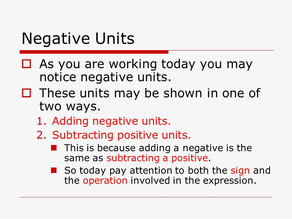 Negative Units  As you are working today you may notice negative units.