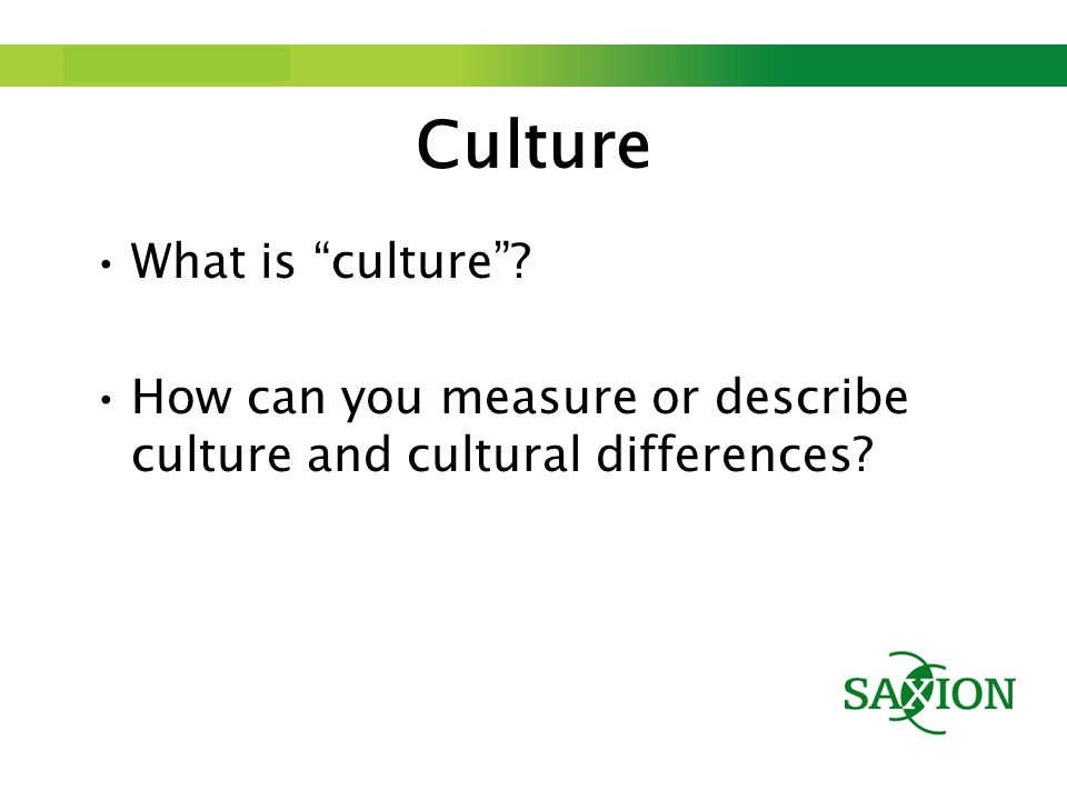 Step up to Saxion. Culture What is culture .