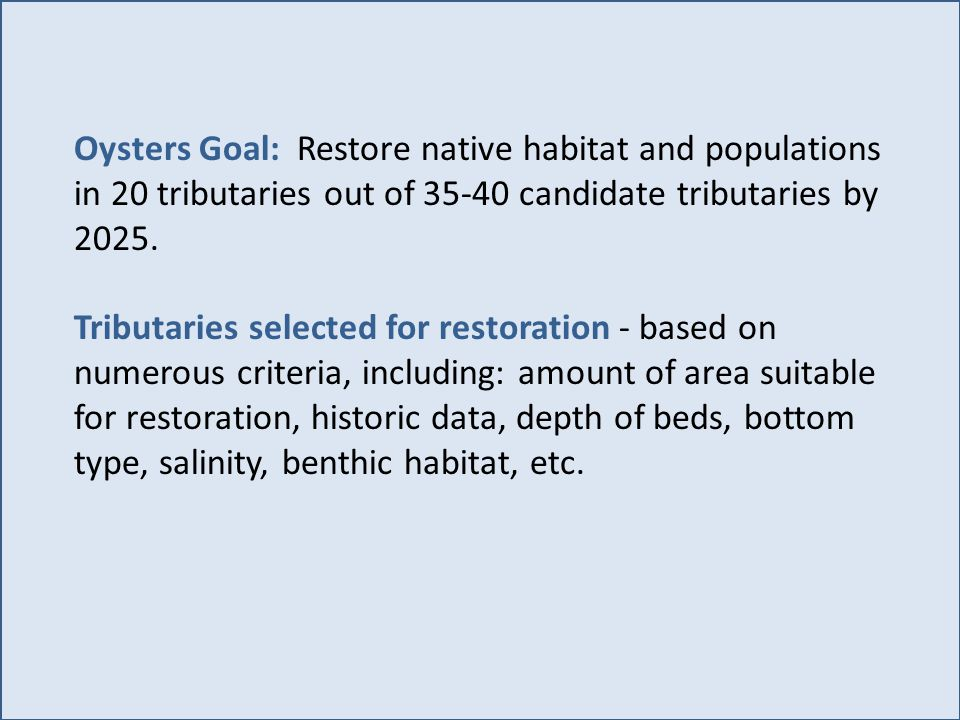 Oysters Goal: Restore native habitat and populations in 20 tributaries out of candidate tributaries by 2025.