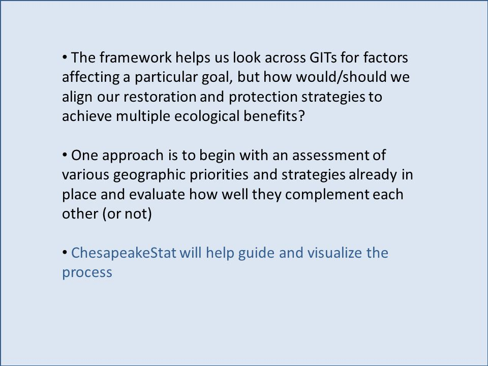The framework helps us look across GITs for factors affecting a particular goal, but how would/should we align our restoration and protection strategies to achieve multiple ecological benefits.