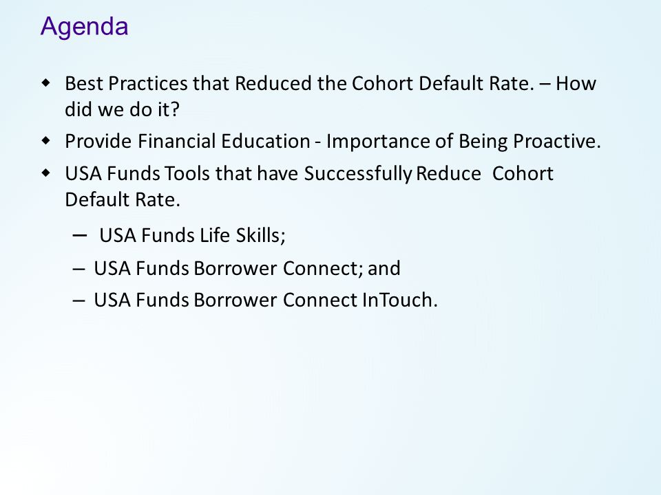 Agenda  Best Practices that Reduced the Cohort Default Rate.