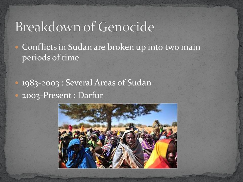 Conflicts in Sudan are broken up into two main periods of time : Several Areas of Sudan 2003-Present : Darfur