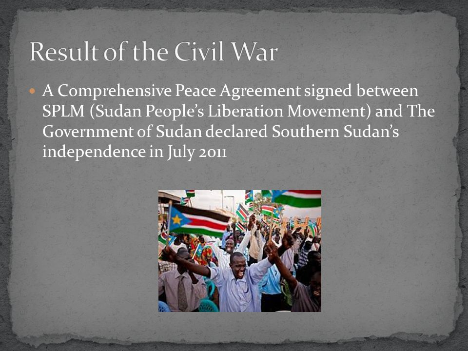 A Comprehensive Peace Agreement signed between SPLM (Sudan People's Liberation Movement) and The Government of Sudan declared Southern Sudan's independence in July 2011