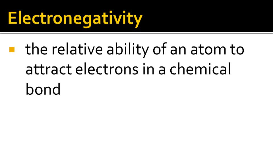  the relative ability of an atom to attract electrons in a chemical bond