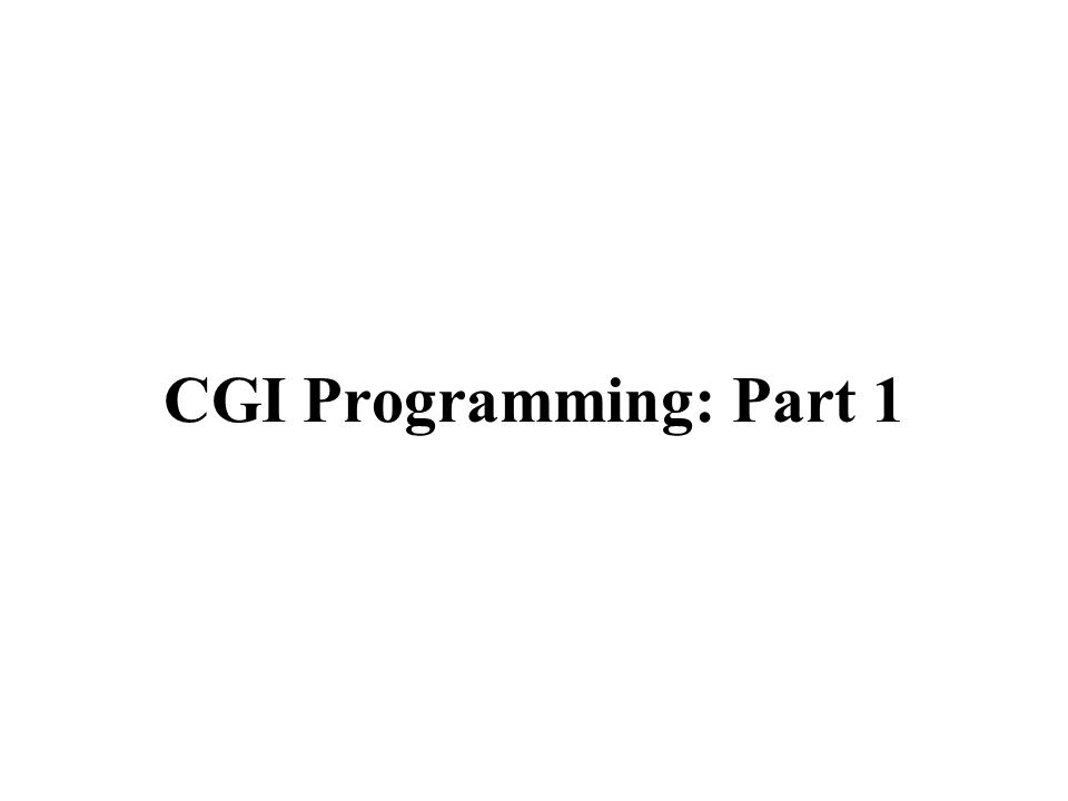 CGI Programming: Part 1