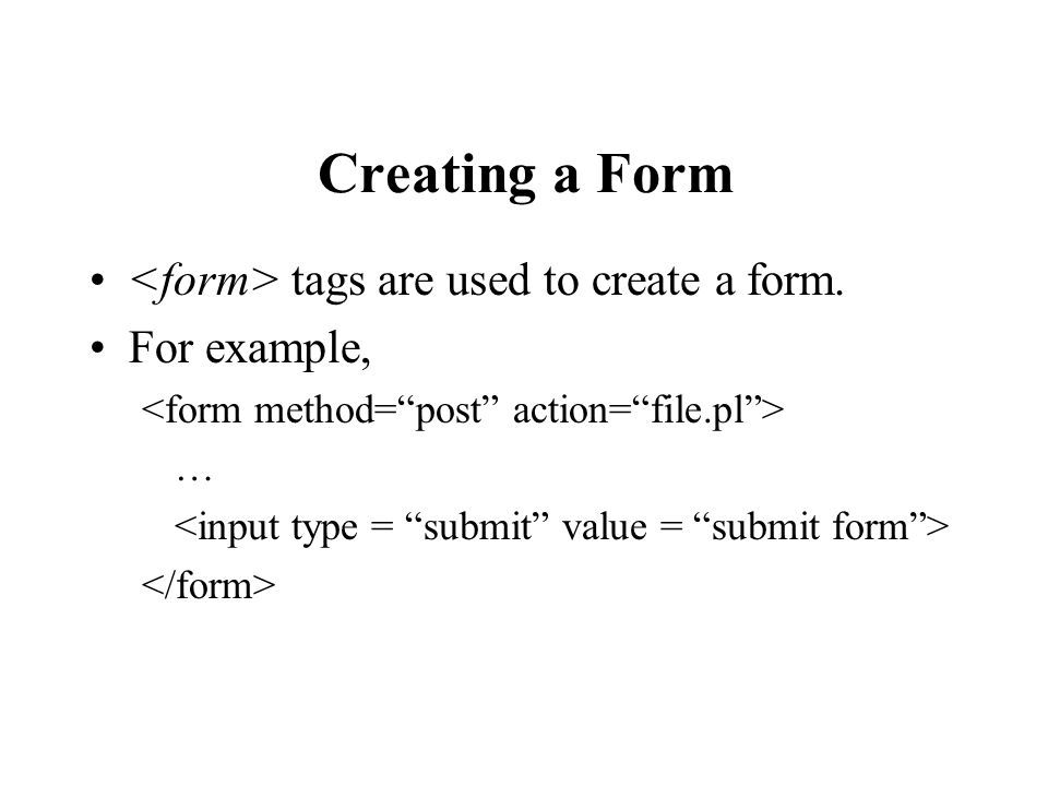Creating a Form tags are used to create a form. For example, …