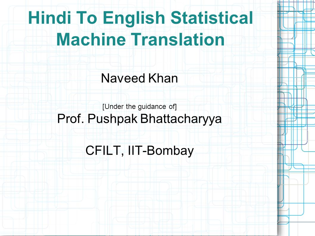 Hindi to english statistical machine translation naveed khan under 1 hindi to english statistical machine translation ccuart Choice Image