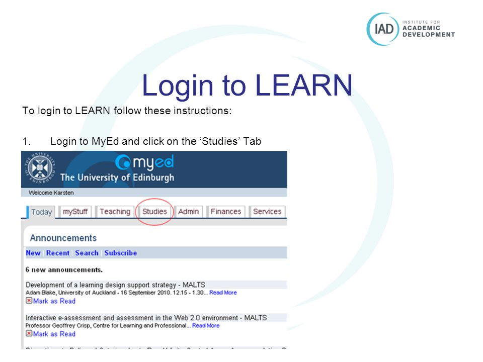 Postgraduate Essentials University of Edinburgh Login to LEARN To login to LEARN follow these instructions: 1.Login to MyEd and click on the 'Studies' Tab
