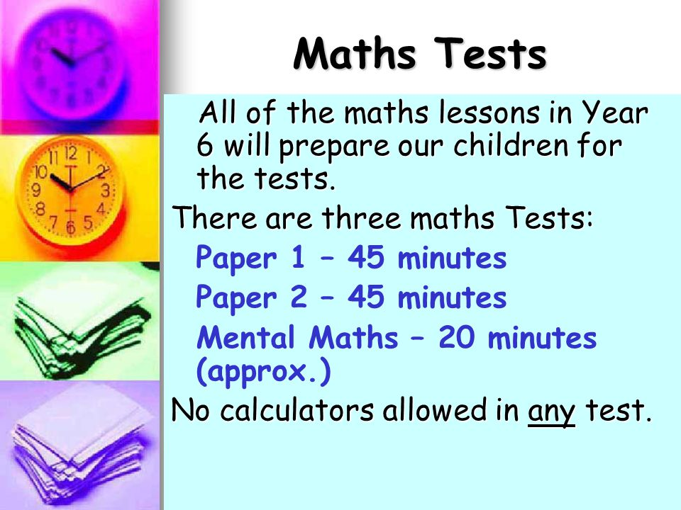 Maths Tests All of the maths lessons in Year 6 will prepare our children for the tests.