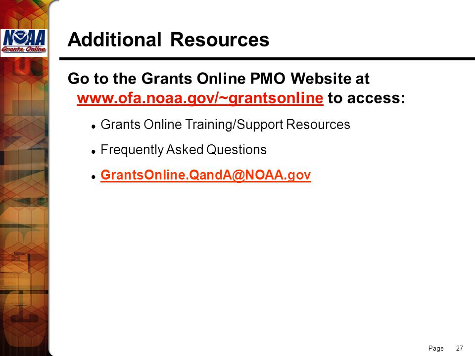 Page 27 Additional Resources Go to the Grants Online PMO Website at   to access: Grants Online Training/Support Resources Frequently Asked Questions