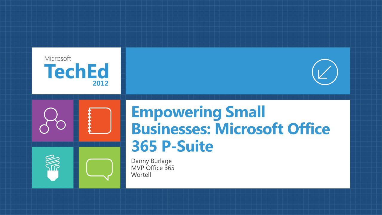 Empowering Small Businesses: Microsoft Office 365 P-Suite Danny Burlage MVP Office 365 Wortell