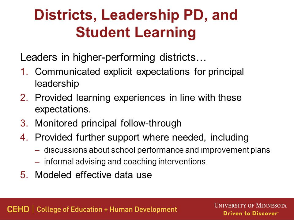 Districts, Leadership PD, and Student Learning Leaders in higher-performing districts… 1.Communicated explicit expectations for principal leadership 2.Provided learning experiences in line with these expectations.