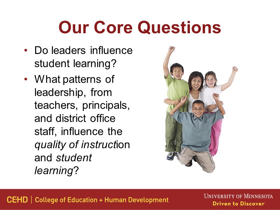 Our Core Questions Do leaders influence student learning.