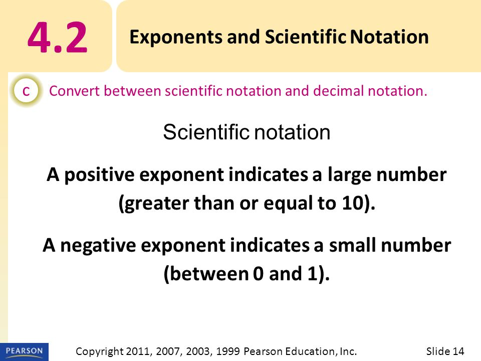 Scientific notation A positive exponent indicates a large number (greater than or equal to 10).