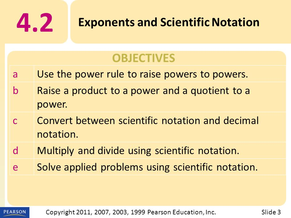 OBJECTIVES 4.2 Exponents and Scientific Notation Slide 3Copyright 2011, 2007, 2003, 1999 Pearson Education, Inc.