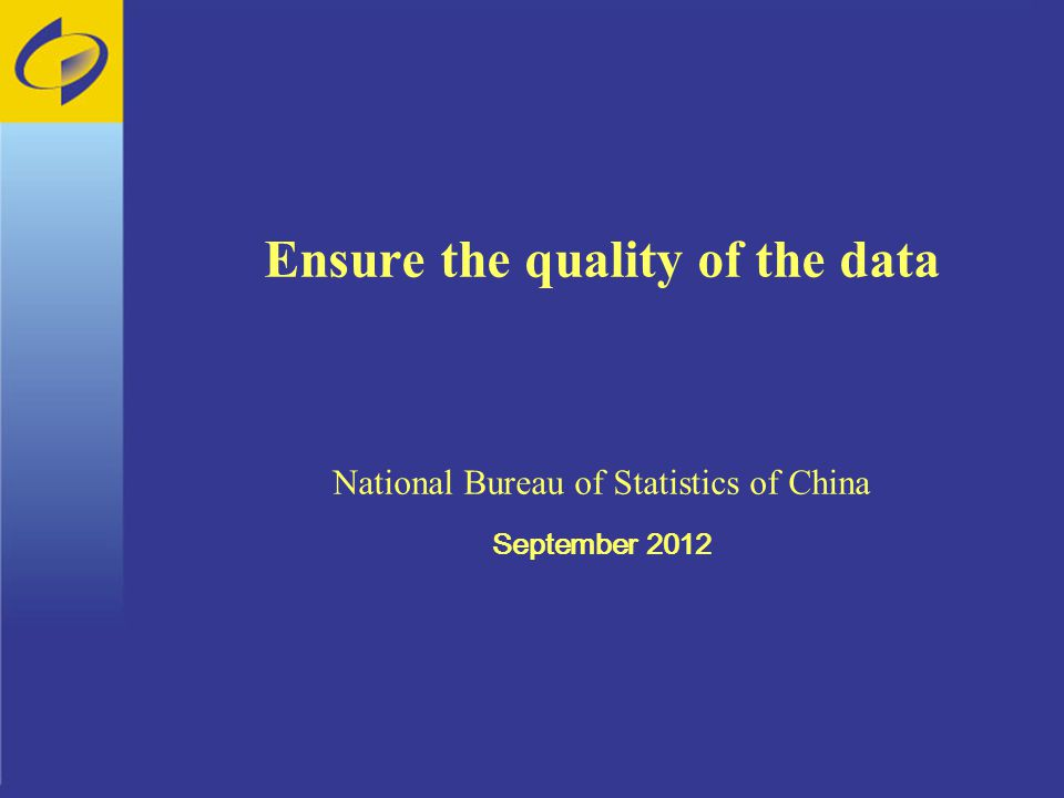 Ensure the quality of the data National Bureau of Statistics of China September 2012