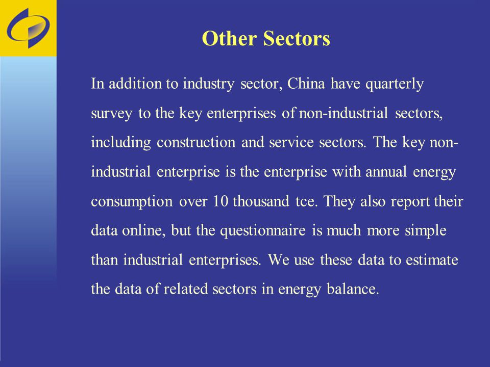 Other Sectors In addition to industry sector, China have quarterly survey to the key enterprises of non-industrial sectors, including construction and service sectors.