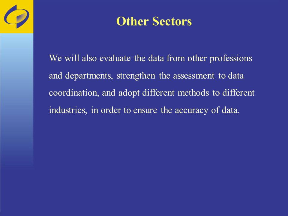 Other Sectors We will also evaluate the data from other professions and departments, strengthen the assessment to data coordination, and adopt different methods to different industries, in order to ensure the accuracy of data.