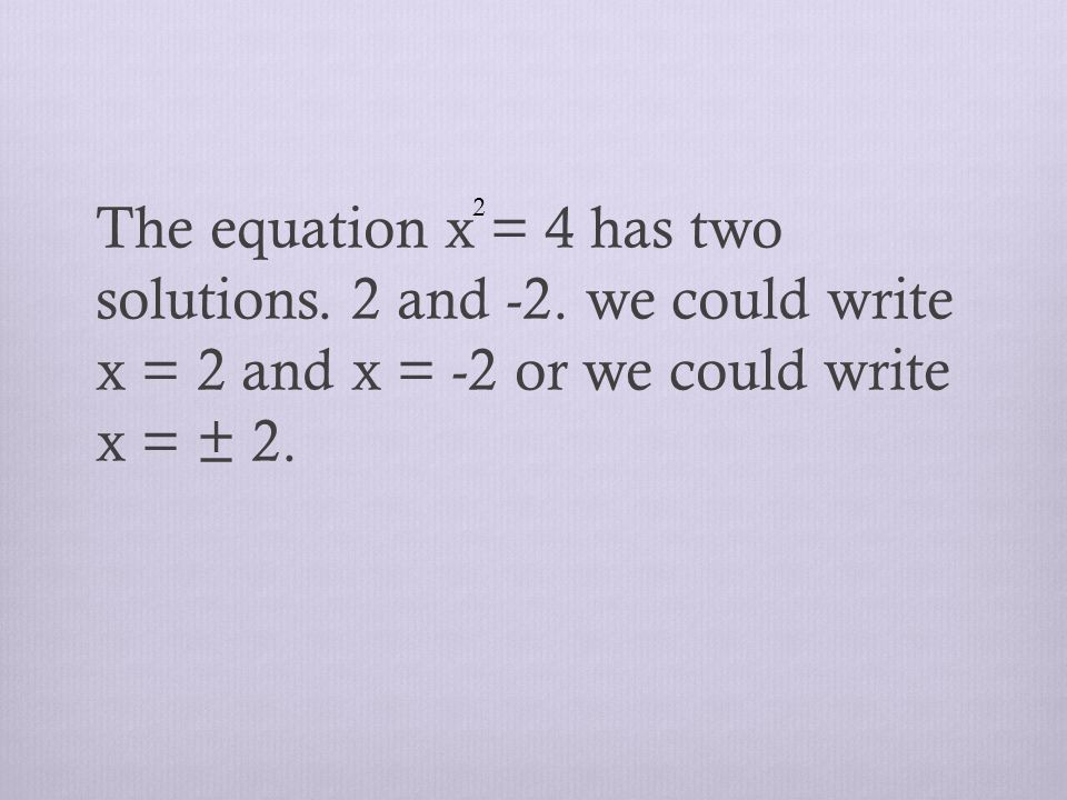 The equation x = 4 has two solutions. 2 and -2.