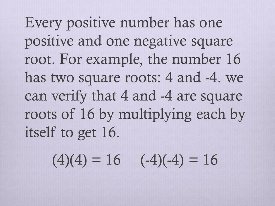 Every positive number has one positive and one negative square root.