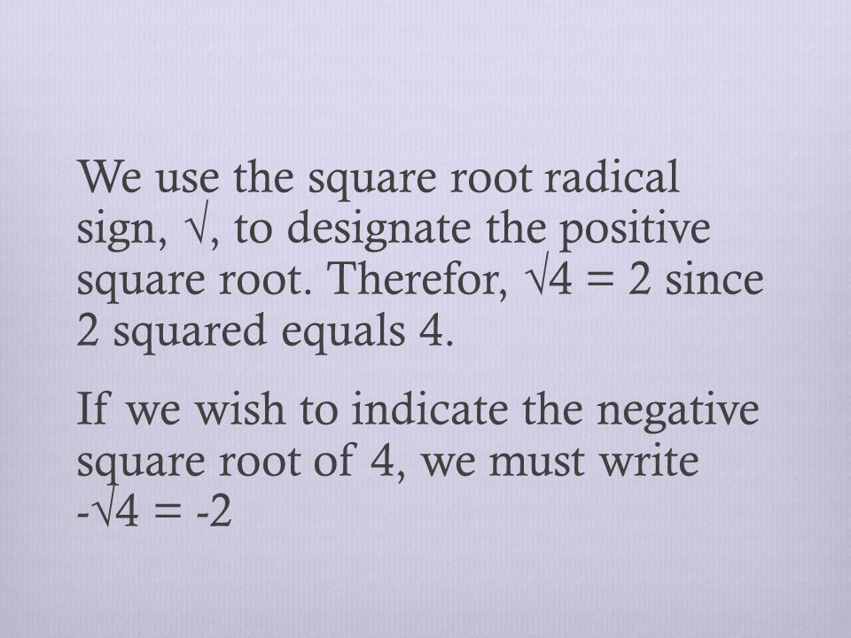We use the square root radical sign, √, to designate the positive square root.