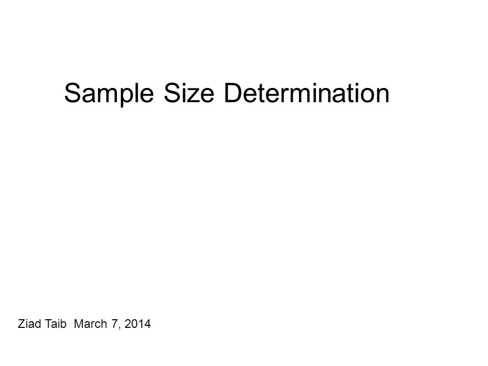 Sample Size Determination Ziad Taib March 7, 2014