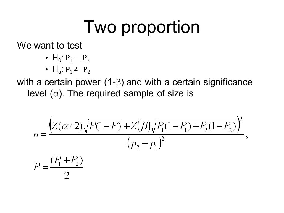 We want to test H 0 : P 1 = P 2 H a : P 1 ≠ P 2 with a certain power (1-  ) and with a certain significance level (  ).