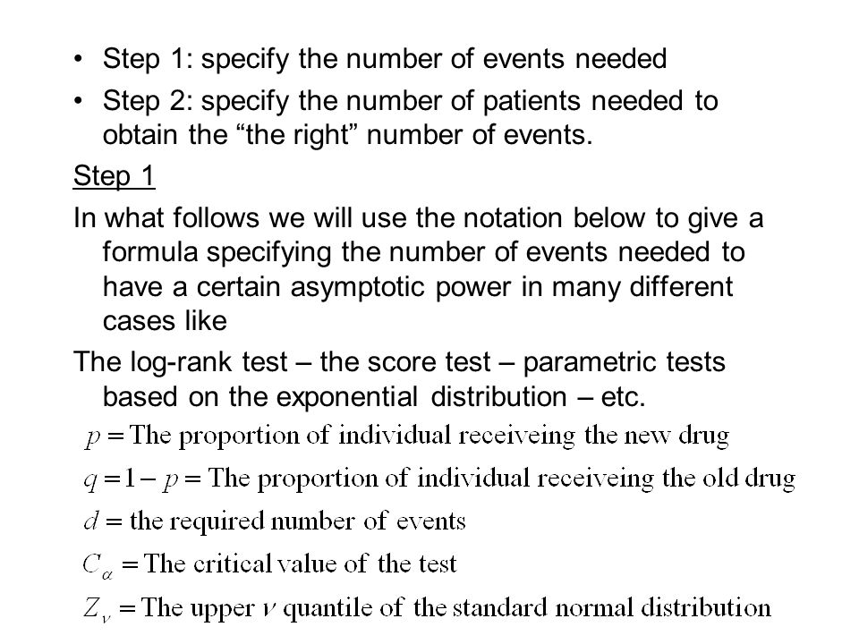 Step 1: specify the number of events needed Step 2: specify the number of patients needed to obtain the the right number of events.