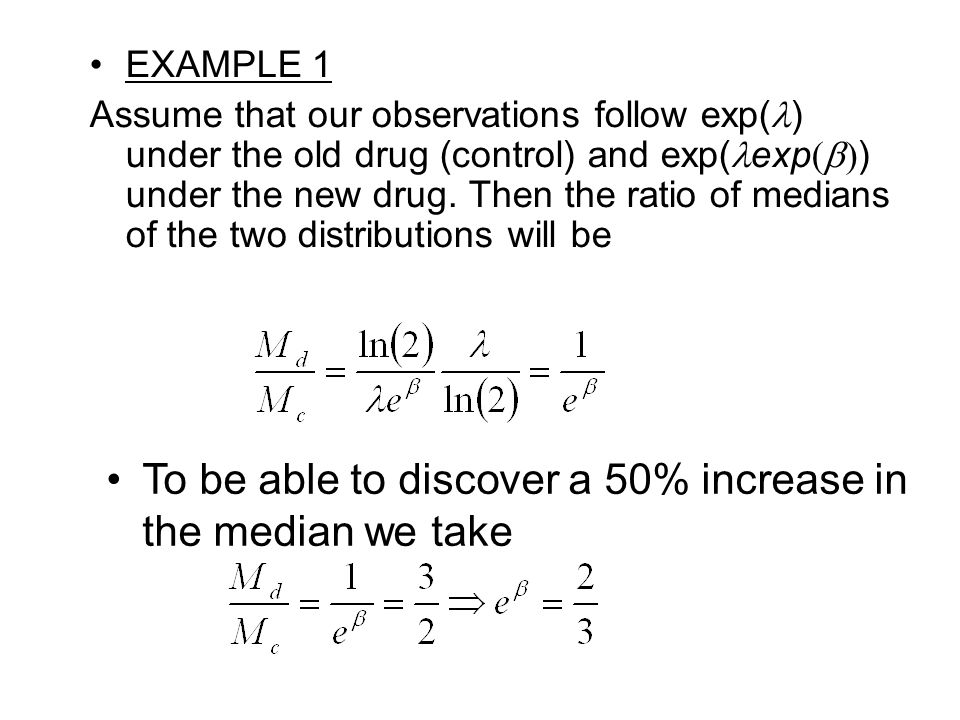 EXAMPLE 1 Assume that our observations follow exp( ) under the old drug (control) and exp( exp  ) under the new drug.