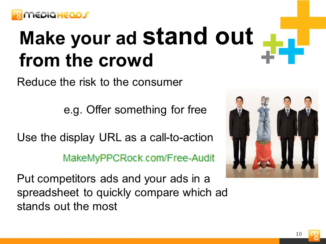10 Make your ad stand out from the crowd Reduce the risk to the consumer e.g.