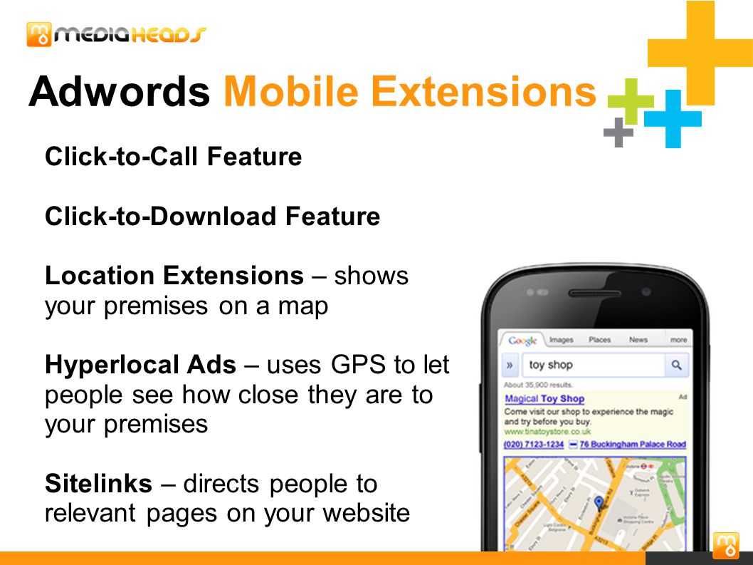 27 Adwords Mobile Extensions Click-to-Call Feature Click-to-Download Feature Location Extensions – shows your premises on a map Hyperlocal Ads – uses GPS to let people see how close they are to your premises Sitelinks – directs people to relevant pages on your website
