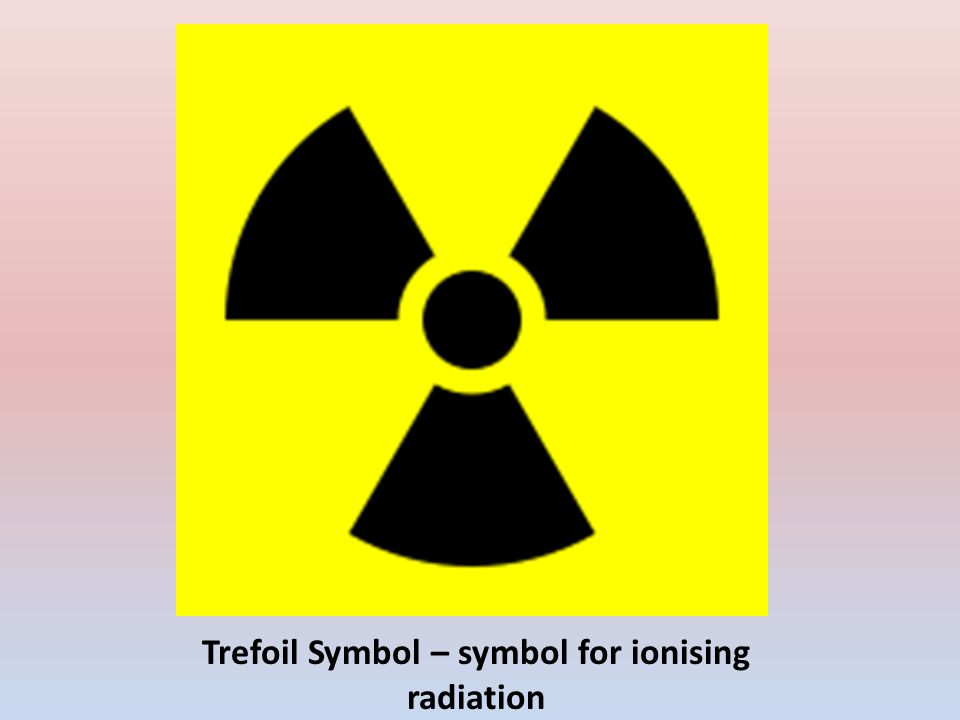 Trefoil Symbol Symbol For Ionising Radiation The Discovery Of