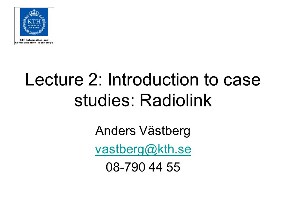 Lecture 2: Introduction to case studies: Radiolink Anders Västberg