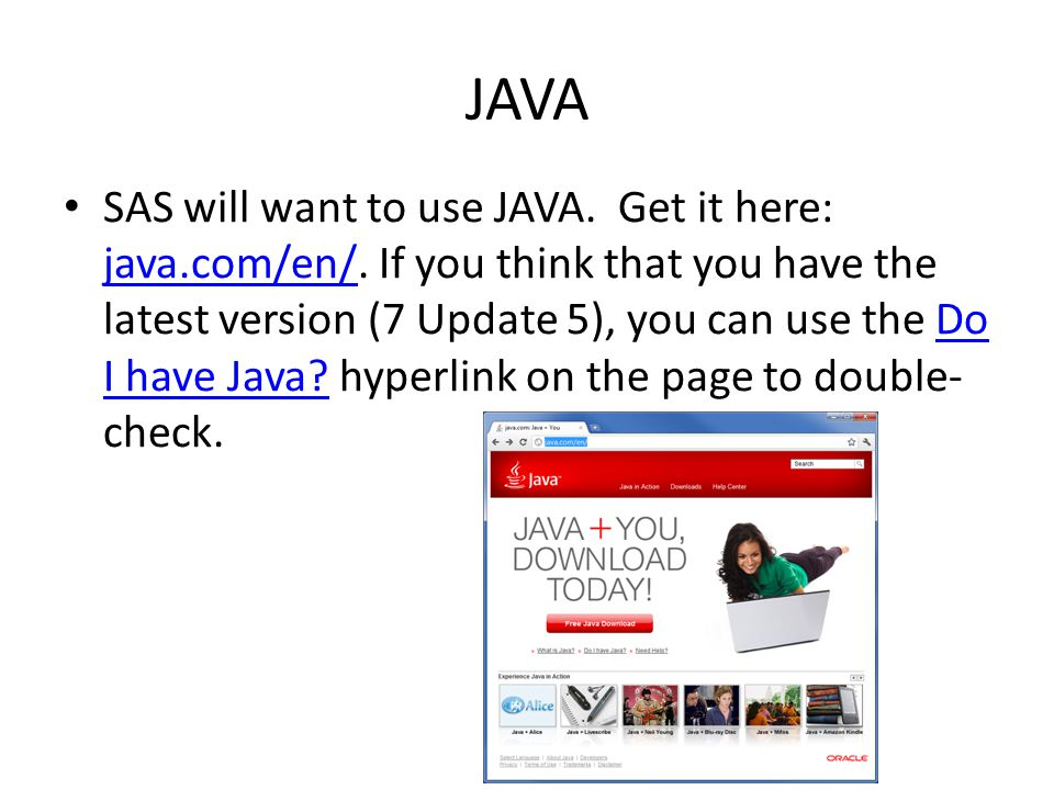 JAVA SAS will want to use JAVA. Get it here: java.com/en/.