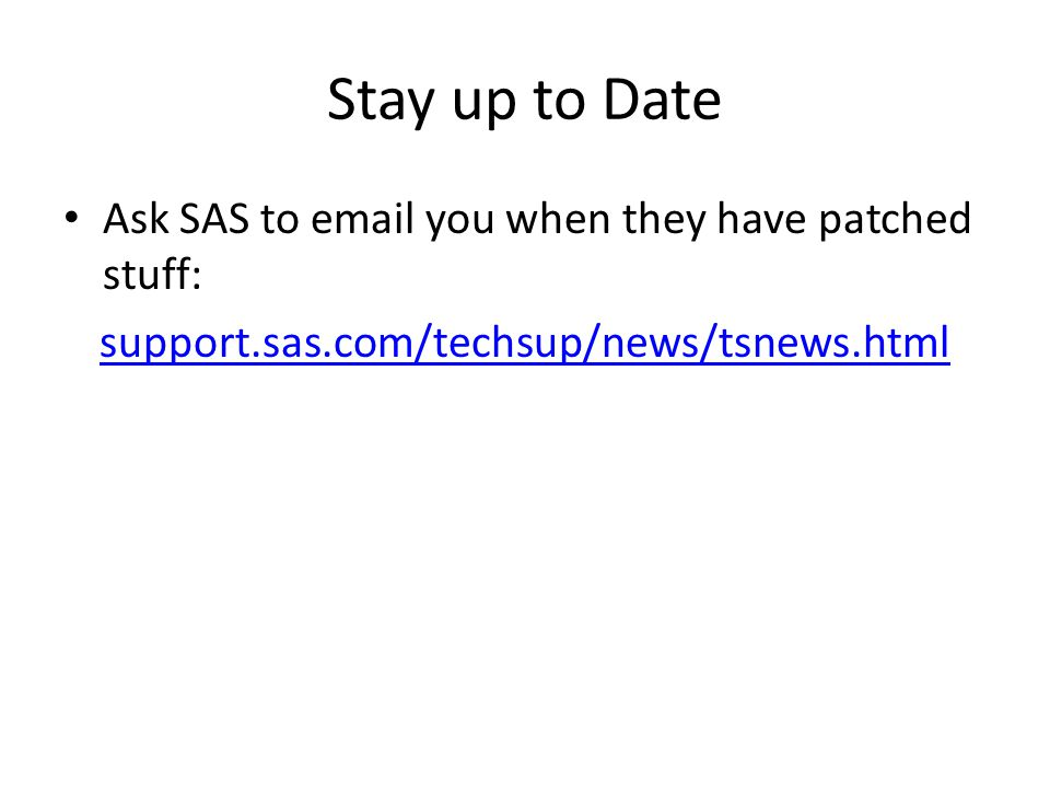 Stay up to Date Ask SAS to  you when they have patched stuff: support.sas.com/techsup/news/tsnews.html