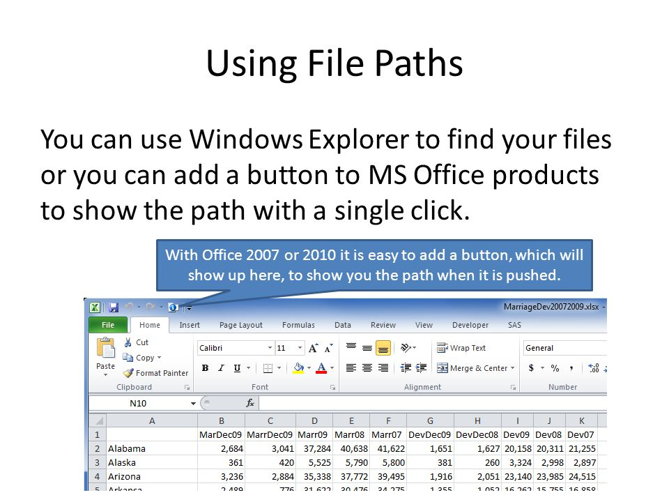 Using File Paths You can use Windows Explorer to find your files or you can add a button to MS Office products to show the path with a single click.