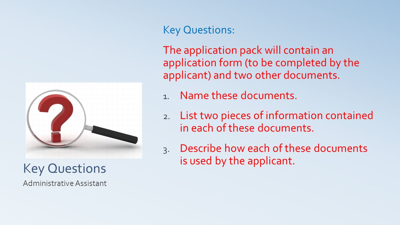 Key Questions Key Questions: The application pack will contain an application form (to be completed by the applicant) and two other documents.