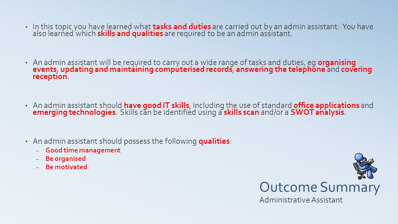 Outcome Summary In this topic you have learned what tasks and duties are carried out by an admin assistant.