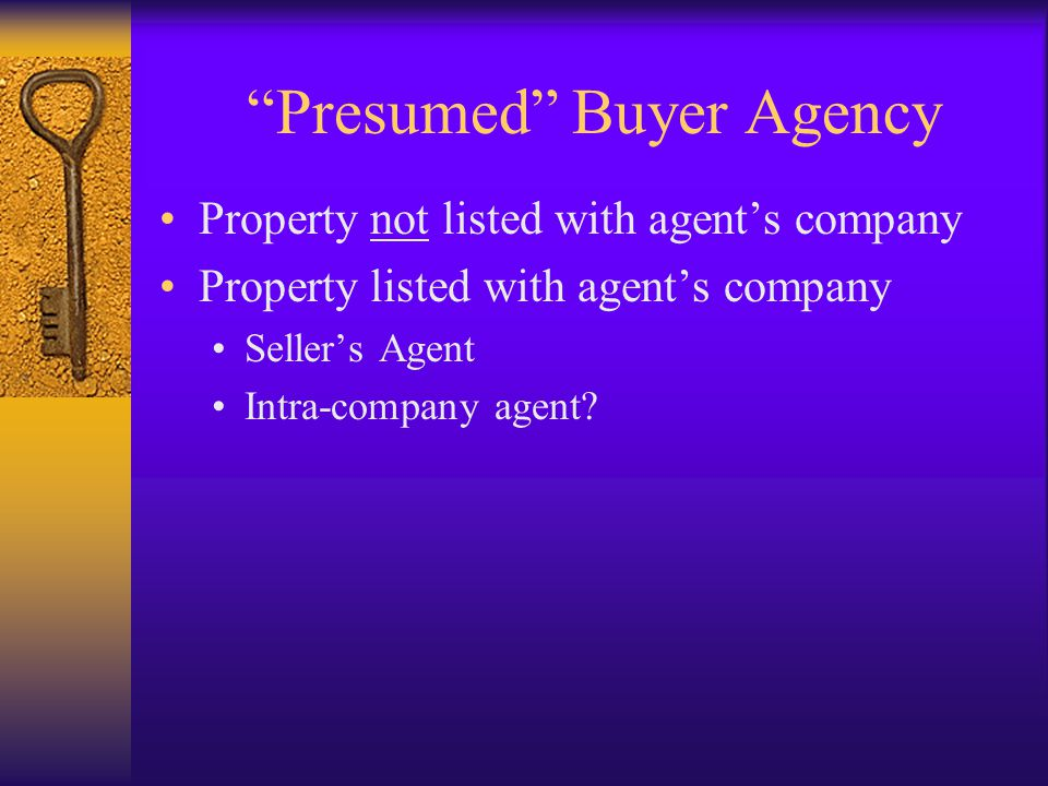 Presumed Buyer Agency Property not listed with agent's company Property listed with agent's company Seller's Agent Intra-company agent