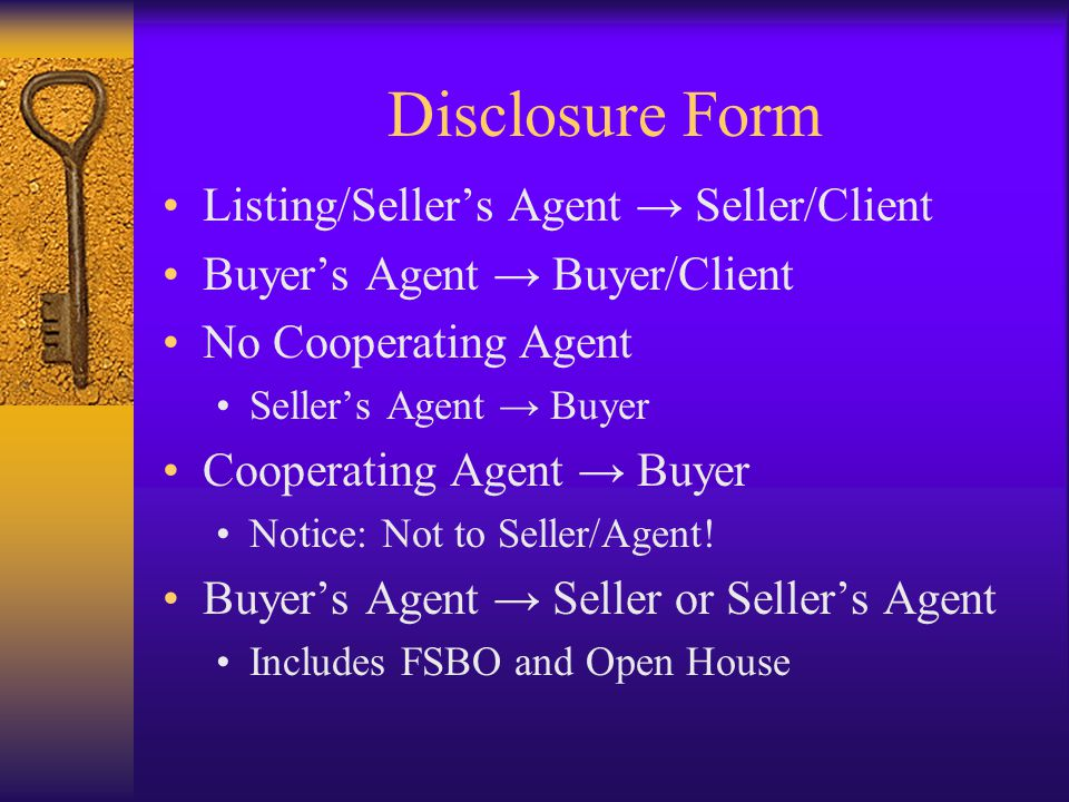 Disclosure Form Listing/Seller's Agent → Seller/Client Buyer's Agent → Buyer/Client No Cooperating Agent Seller's Agent → Buyer Cooperating Agent → Buyer Notice: Not to Seller/Agent.