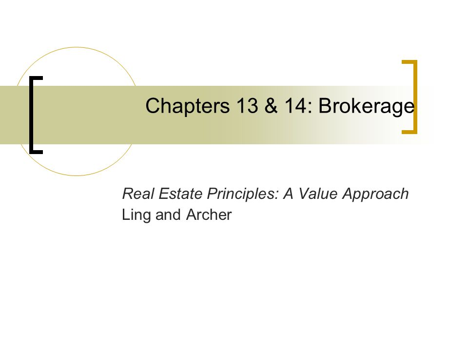 Chapters 13 & 14: Brokerage Real Estate Principles: A Value Approach Ling and Archer