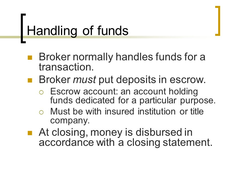 Handling of funds Broker normally handles funds for a transaction.